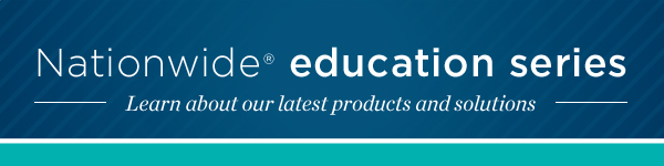 Nationwide(R) education series | Learn about our latest products and solutions