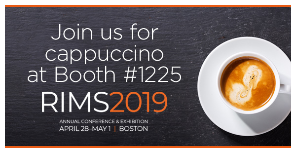 Join us for cappuccino at Booth #1225 | RIMS 2019 Annual Conference & Exhibition April 28 ��� May 1 | Boston